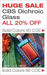 20% Off CBS Dichroic Glass