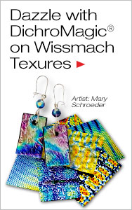 Dazzle with DichroMagic on Wissmach Textures