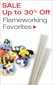Up to 30% Off Flameworking Favorites