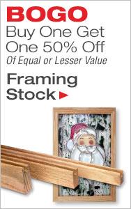 BOGO 50% Off Framing Stock